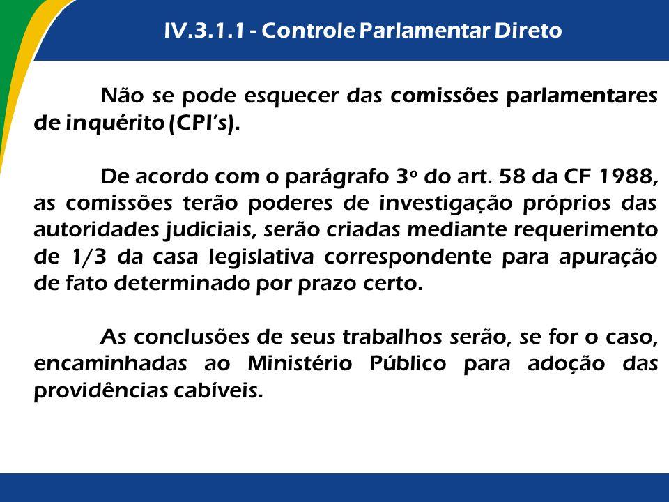 IV.3.1.1 - Controle Parlamentar Direto Não se pode esquecer das comissões parlamentares de inquérito (CPIs). De acordo com o parágrafo 3º do art. 58 d