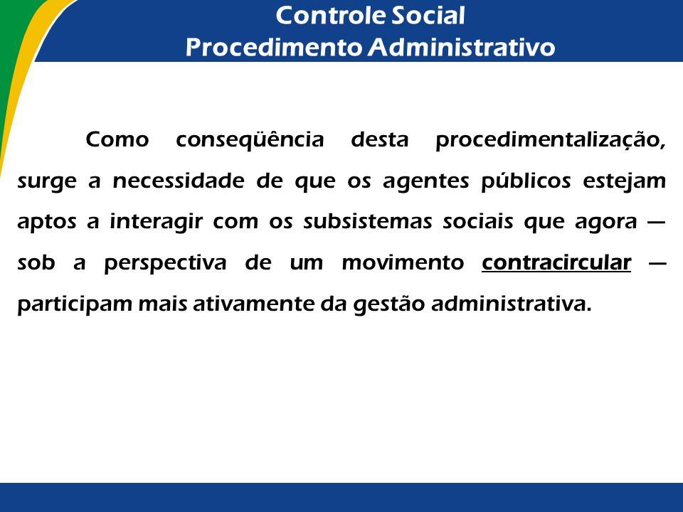 Controle Social Procedimento Administrativo Como conseqüência desta procedimentalização, surge a necessidade de que os agentes públicos estejam aptos