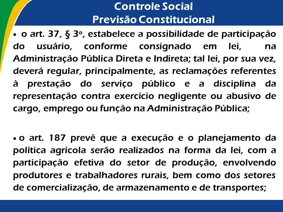 Controle Social Previsão Constitucional o art. 37, § 3º, estabelece a possibilidade de participação do usuário, conforme consignado em lei, na Adminis