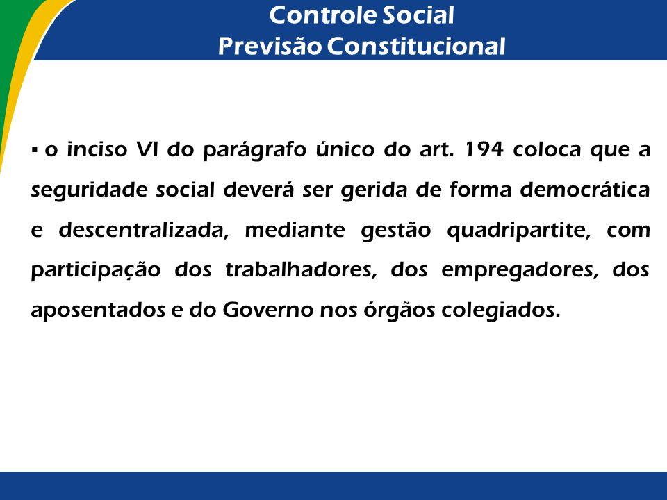 Controle Social Previsão Constitucional o inciso VI do parágrafo único do art. 194 coloca que a seguridade social deverá ser gerida de forma democráti
