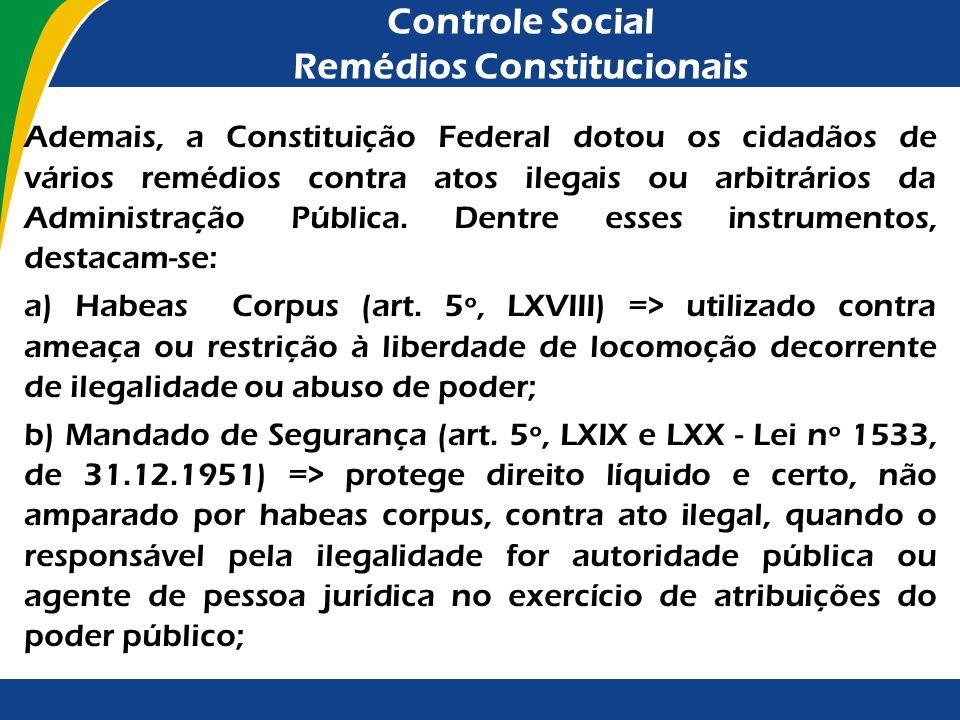 Controle Social Remédios Constitucionais Ademais, a Constituição Federal dotou os cidadãos de vários remédios contra atos ilegais ou arbitrários da Ad