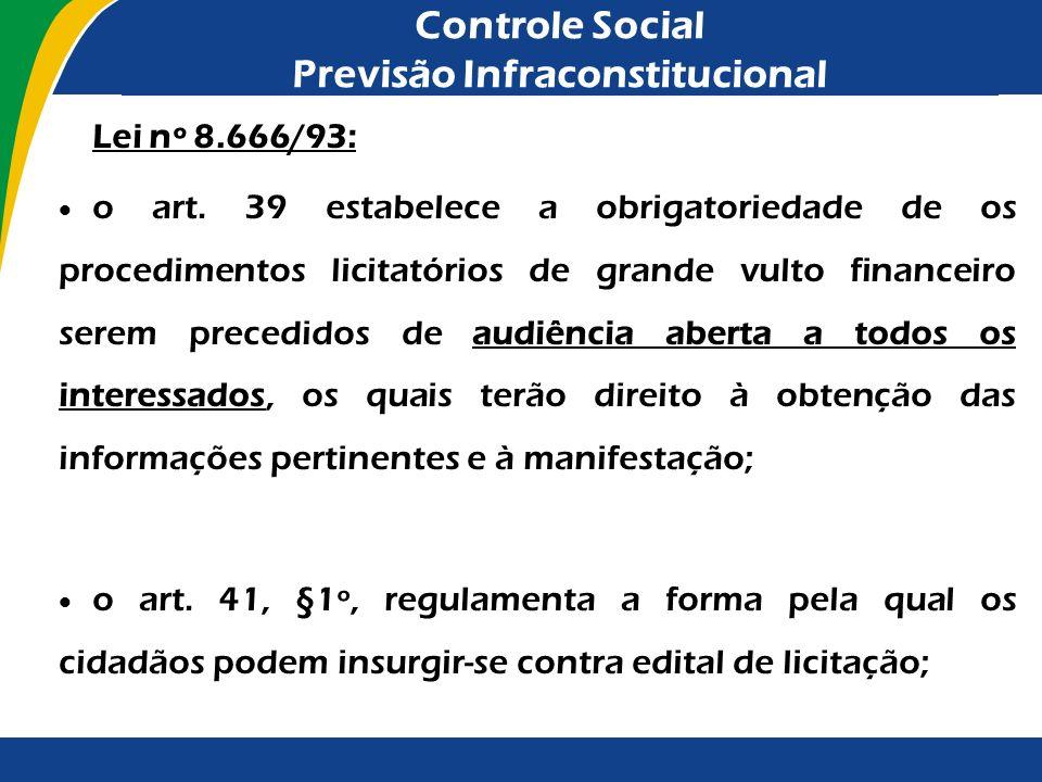 Controle Social Previsão Infraconstitucional Lei nº 8.666/93: o art. 39 estabelece a obrigatoriedade de os procedimentos licitatórios de grande vulto