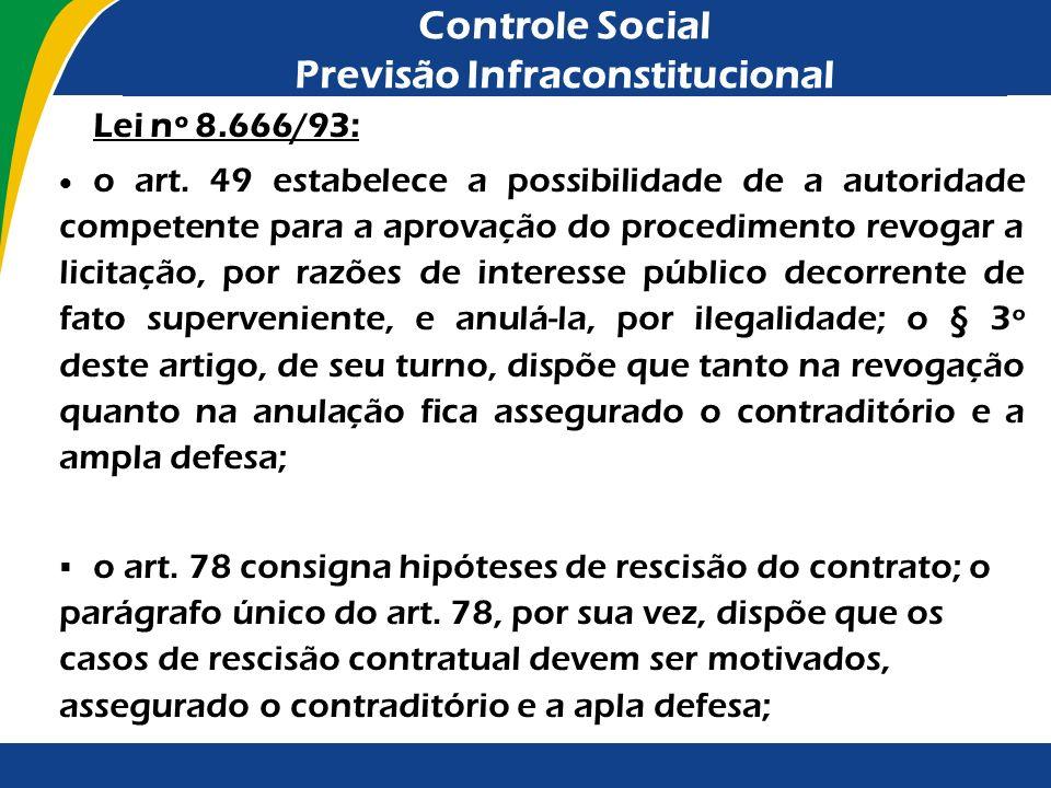 Controle Social Previsão Infraconstitucional Lei nº 8.666/93: o art. 49 estabelece a possibilidade de a autoridade competente para a aprovação do proc