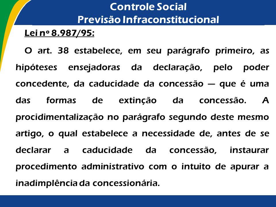 Controle Social Previsão Infraconstitucional Lei nº 8.987/95: O art. 38 estabelece, em seu parágrafo primeiro, as hipóteses ensejadoras da declaração,