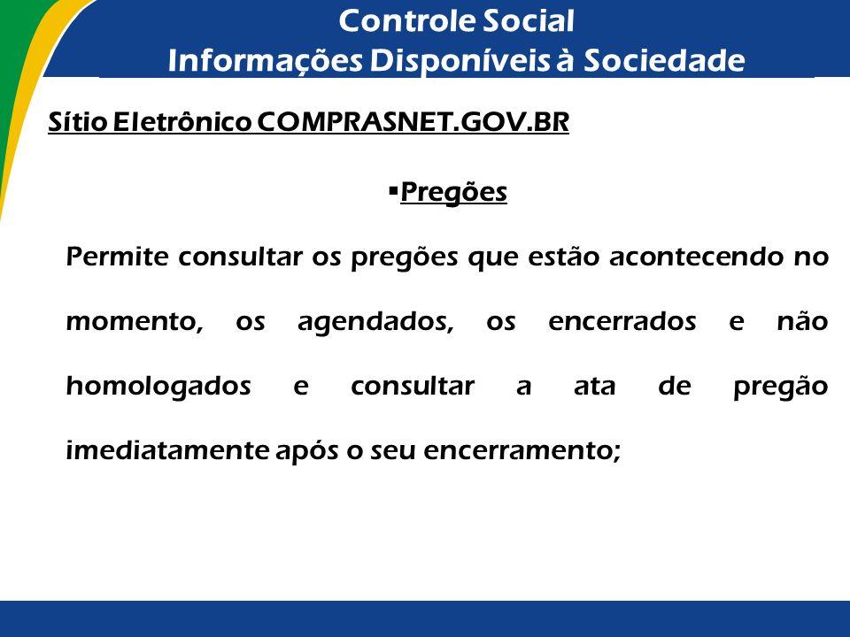 Controle Social Informações Disponíveis à Sociedade Sítio Eletrônico COMPRASNET.GOV.BR Pregões Permite consultar os pregões que estão acontecendo no m