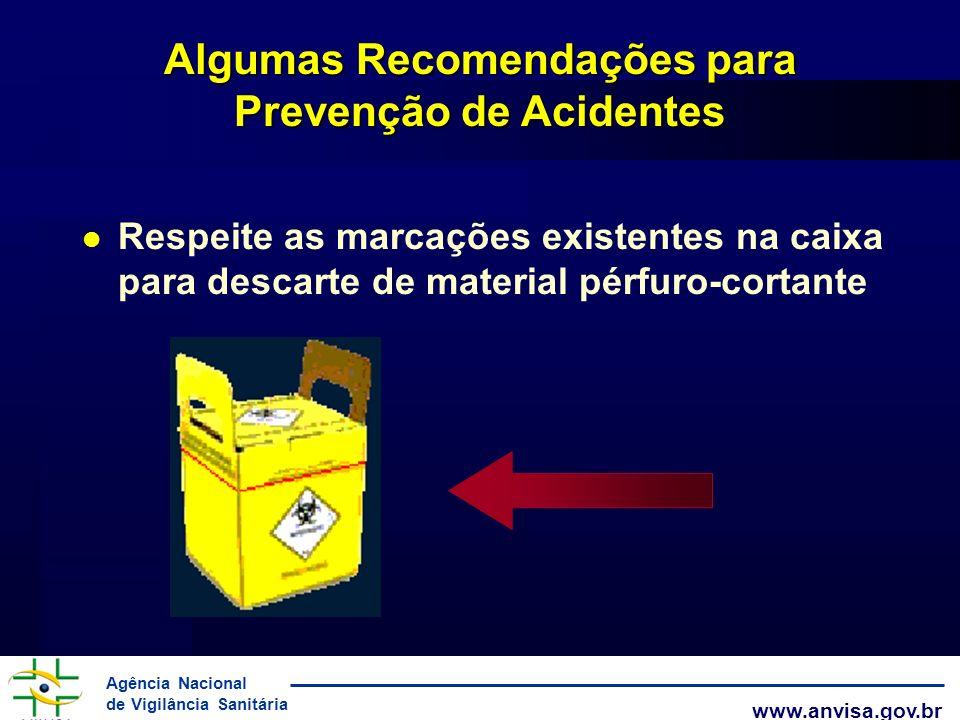 Agência Nacional de Vigilância Sanitária www.anvisa.gov.br Algumas Recomendações para Prevenção de Acidentes Respeite as marcações existentes na caixa