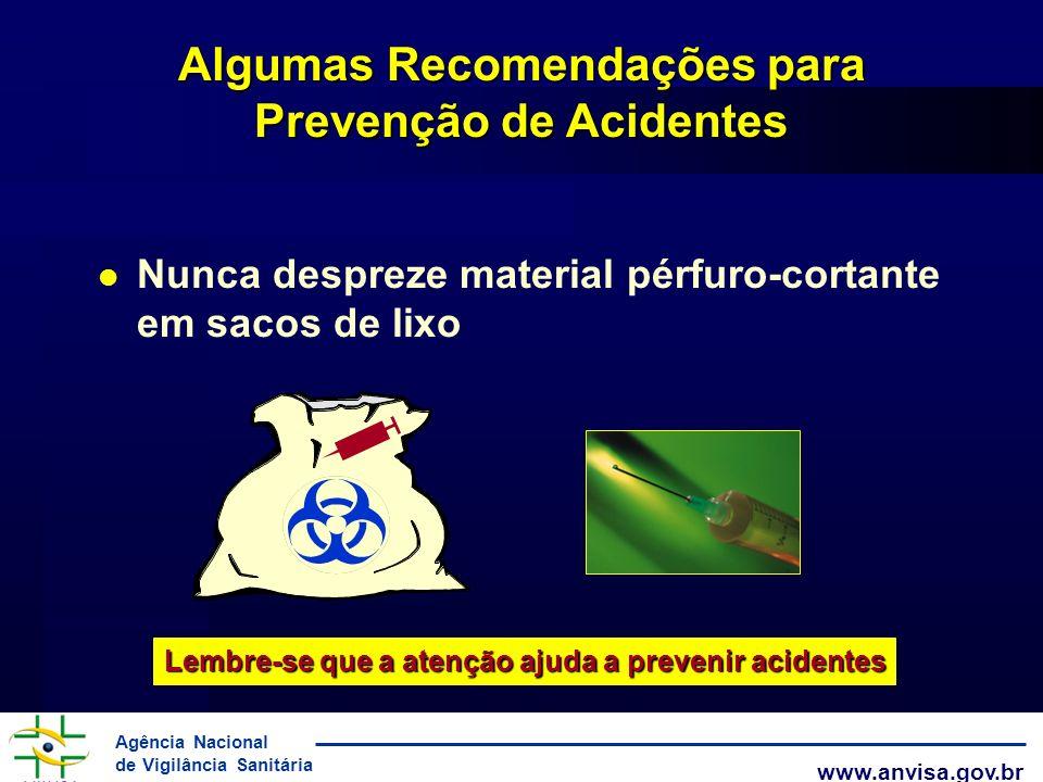 Agência Nacional de Vigilância Sanitária www.anvisa.gov.br Algumas Recomendações para Prevenção de Acidentes Nunca despreze material pérfuro-cortante