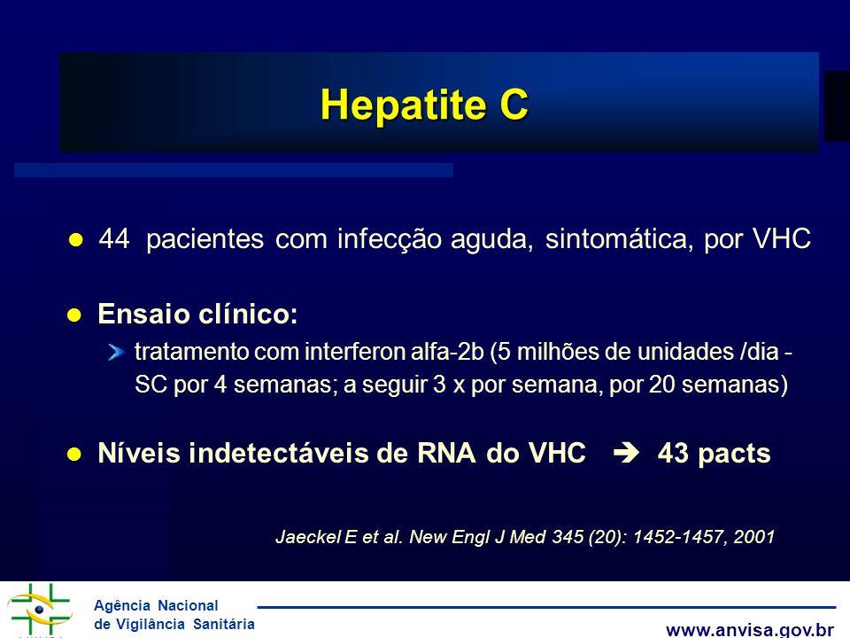 Agência Nacional de Vigilância Sanitária www.anvisa.gov.br 44 pacientes com infecção aguda, sintomática, por VHC Ensaio clínico: tratamento com interf
