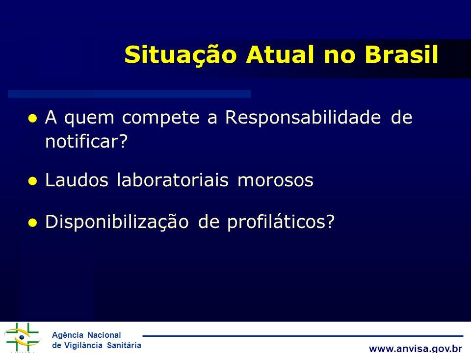 Agência Nacional de Vigilância Sanitária www.anvisa.gov.br Situação Atual no Brasil l A quem compete a Responsabilidade de notificar? l Laudos laborat
