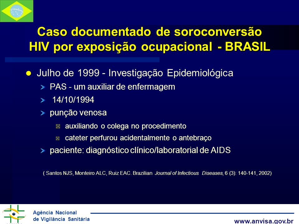 Agência Nacional de Vigilância Sanitária www.anvisa.gov.br Caso documentado de soroconversão HIV por exposição ocupacional - BRASIL Julho de 1999 - In