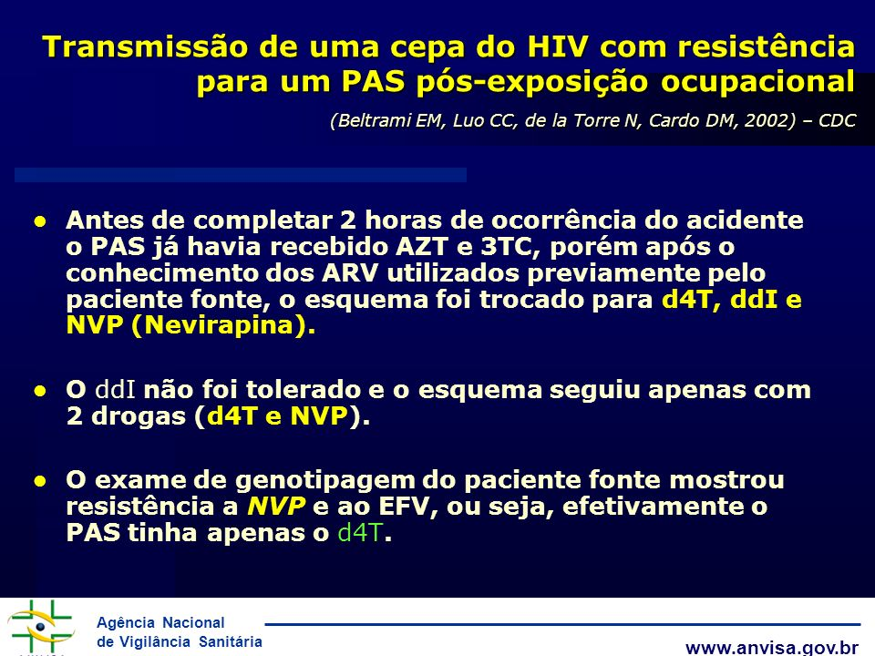 Agência Nacional de Vigilância Sanitária www.anvisa.gov.br Antes de completar 2 horas de ocorrência do acidente o PAS já havia recebido AZT e 3TC, por