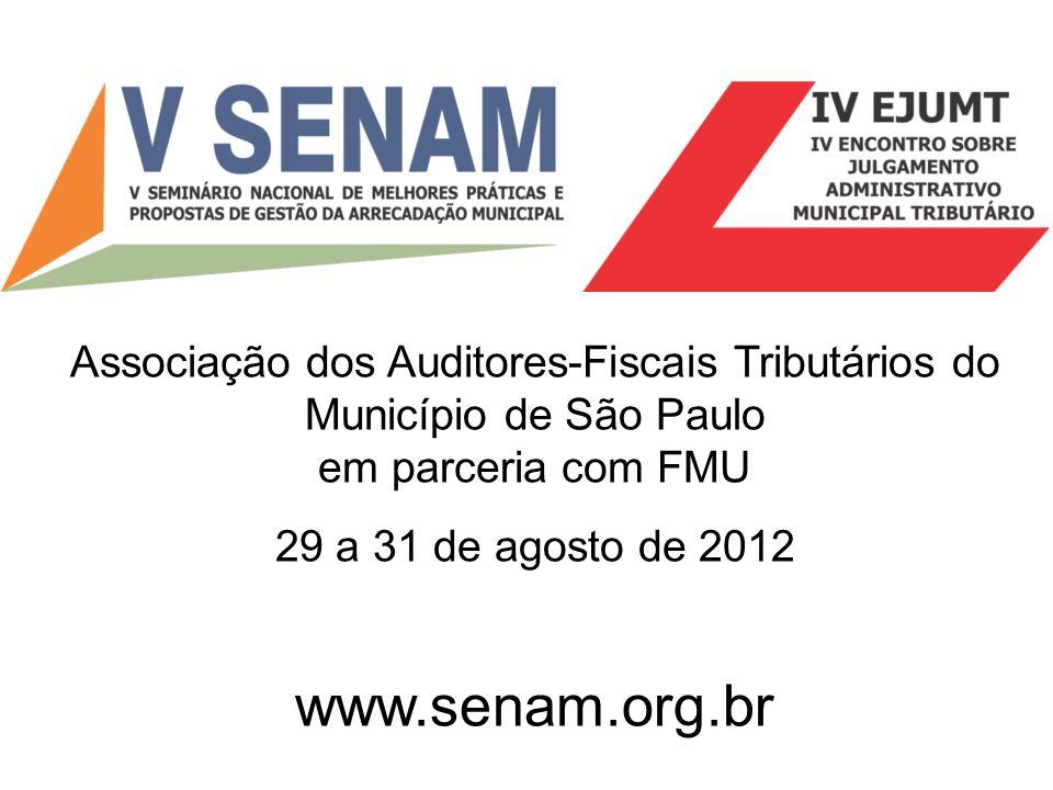 Associação dos Auditores-Fiscais Tributários do Município de São Paulo em parceria com FMU 29 a 31 de agosto de 2012 www.senam.org.br