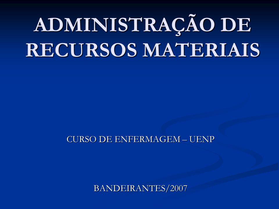 ADMINISTRAÇÃO DE RECURSOS MATERIAIS CURSO DE ENFERMAGEM – UENP BANDEIRANTES/2007