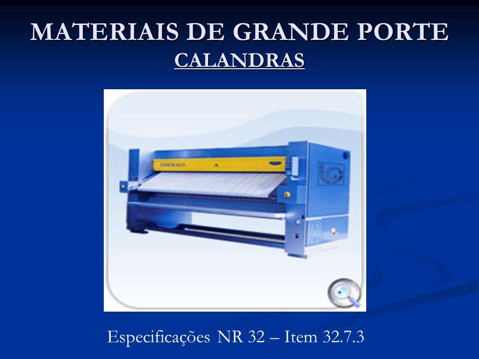 MATERIAIS DE GRANDE PORTE CALANDRAS Especificações NR 32 – Item 32.7.3
