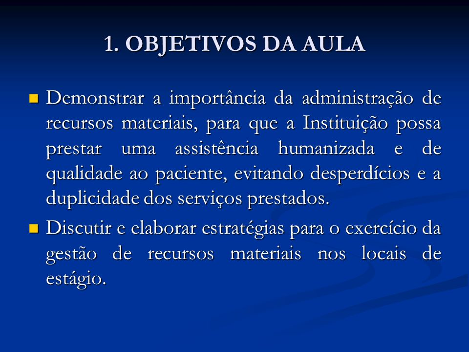 1. OBJETIVOS DA AULA Demonstrar a importância da administração de recursos materiais, para que a Instituição possa prestar uma assistência humanizada