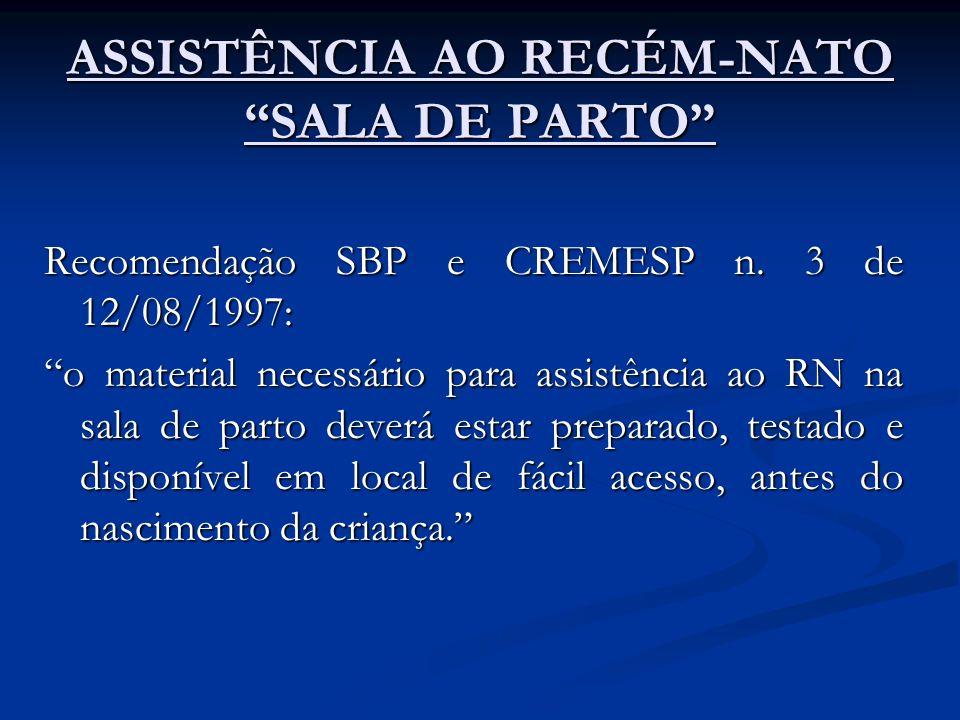 ASSISTÊNCIA AO RECÉM-NATO SALA DE PARTO Recomendação SBP e CREMESP n. 3 de 12/08/1997: o material necessário para assistência ao RN na sala de parto d