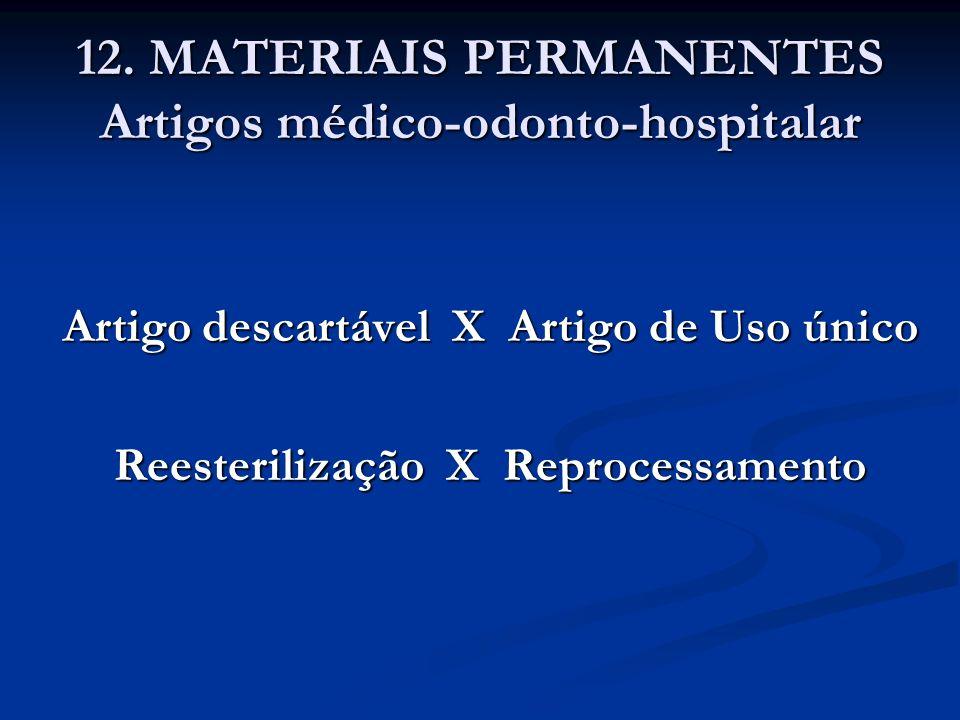 12. MATERIAIS PERMANENTES Artigos médico-odonto-hospitalar Artigo descartável X Artigo de Uso único Reesterilização X Reprocessamento