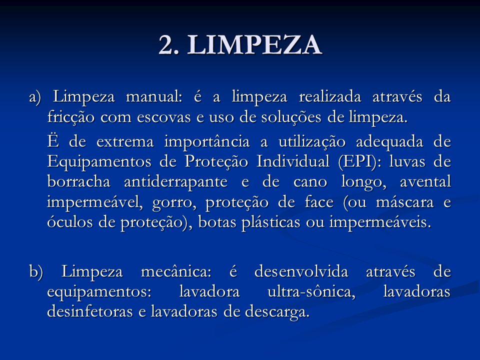 2. LIMPEZA a) Limpeza manual: é a limpeza realizada através da fricção com escovas e uso de soluções de limpeza. Ë de extrema importância a utilização