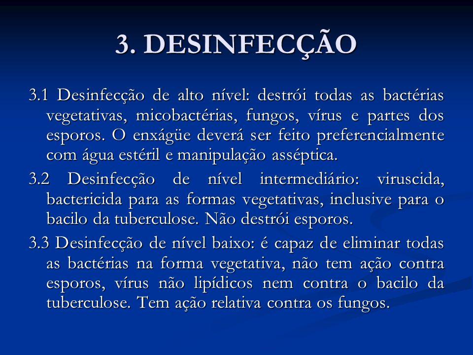 3. DESINFECÇÃO 3.1 Desinfecção de alto nível: destrói todas as bactérias vegetativas, micobactérias, fungos, vírus e partes dos esporos. O enxágüe dev