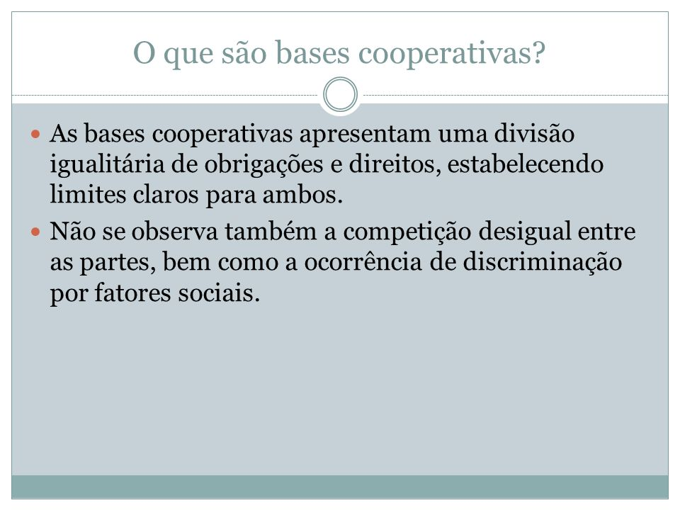 O que são bases cooperativas? As bases cooperativas apresentam uma divisão igualitária de obrigações e direitos, estabelecendo limites claros para amb