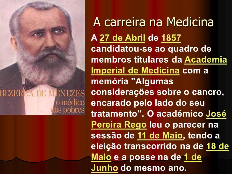 A carreira na Medicina A 27 de Abril de 1857 candidatou-se ao quadro de membros titulares da Academia Imperial de Medicina com a memória Algumas considerações sobre o cancro, encarado pelo lado do seu tratamento .