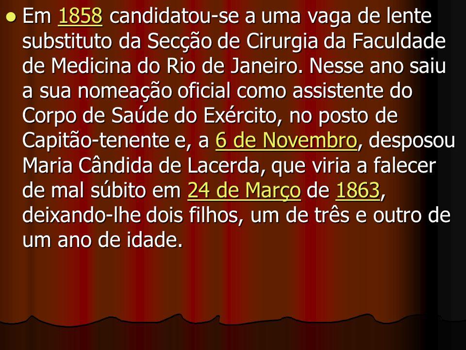 Em 1858 candidatou-se a uma vaga de lente substituto da Secção de Cirurgia da Faculdade de Medicina do Rio de Janeiro. Nesse ano saiu a sua nomeação o