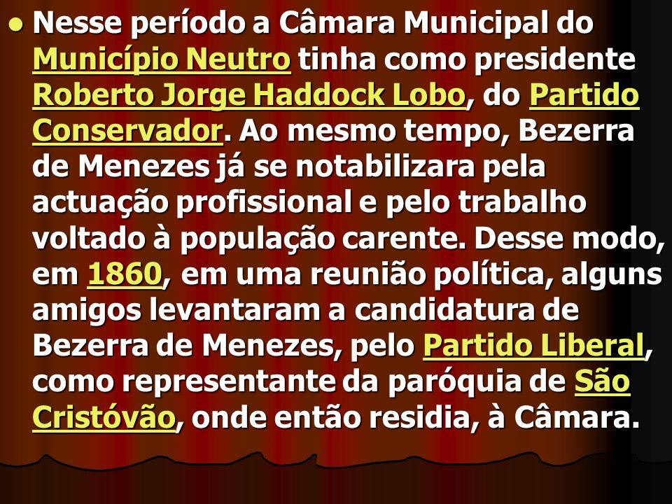 Nesse período a Câmara Municipal do Município Neutro tinha como presidente Roberto Jorge Haddock Lobo, do Partido Conservador. Ao mesmo tempo, Bezerra