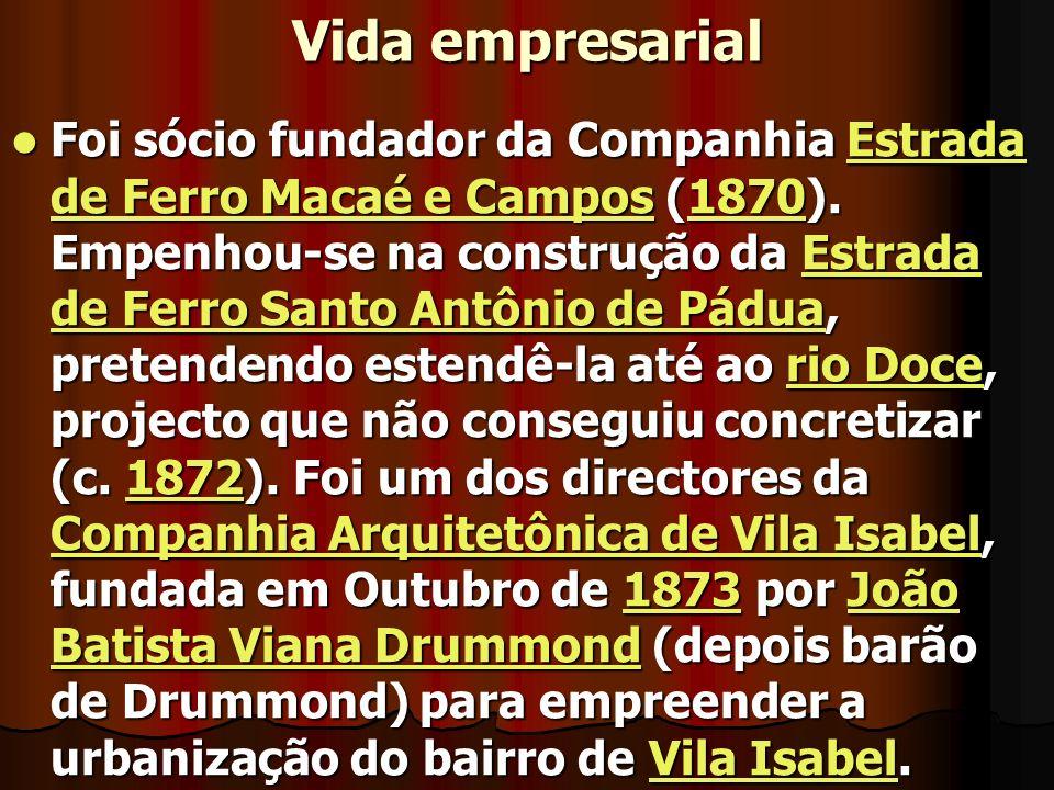 Vida empresarial Foi sócio fundador da Companhia Estrada de Ferro Macaé e Campos (1870). Empenhou-se na construção da Estrada de Ferro Santo Antônio d