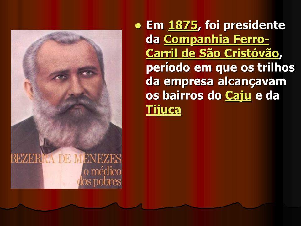 Em 1875, foi presidente da Companhia Ferro- Carril de São Cristóvão, período em que os trilhos da empresa alcançavam os bairros do Caju e da Tijuca Em