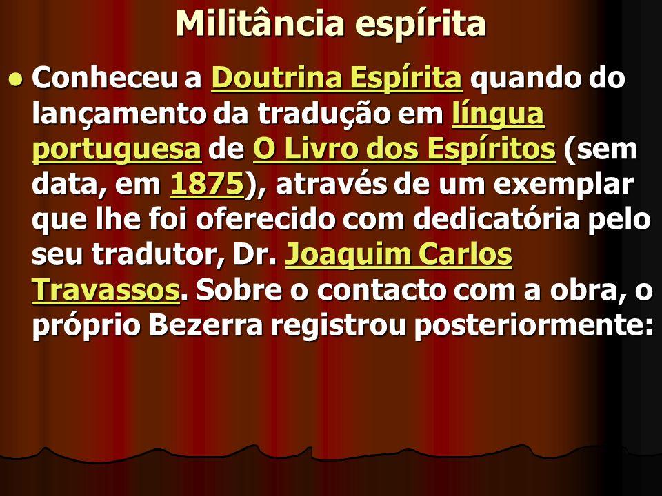 Militância espírita Conheceu a Doutrina Espírita quando do lançamento da tradução em língua portuguesa de O Livro dos Espíritos (sem data, em 1875), através de um exemplar que lhe foi oferecido com dedicatória pelo seu tradutor, Dr.