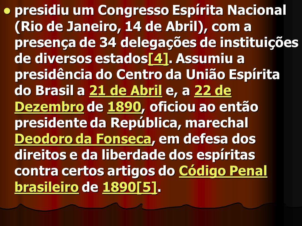 presidiu um Congresso Espírita Nacional (Rio de Janeiro, 14 de Abril), com a presença de 34 delegações de instituições de diversos estados[4]. Assumiu