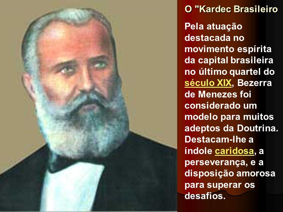 O Kardec Brasileiro Pela atuação destacada no movimento espírita da capital brasileira no último quartel do século XIX, Bezerra de Menezes foi considerado um modelo para muitos adeptos da Doutrina.