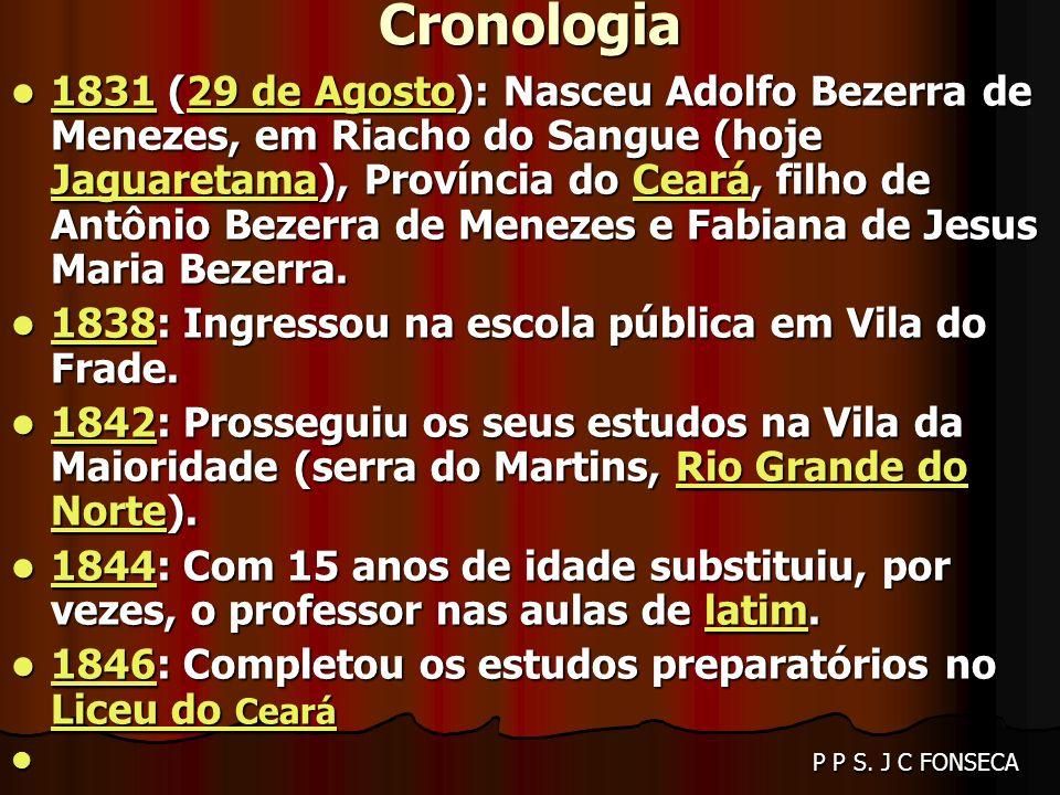 Cronologia 1831 (29 de Agosto): Nasceu Adolfo Bezerra de Menezes, em Riacho do Sangue (hoje Jaguaretama), Província do Ceará, filho de Antônio Bezerra de Menezes e Fabiana de Jesus Maria Bezerra.