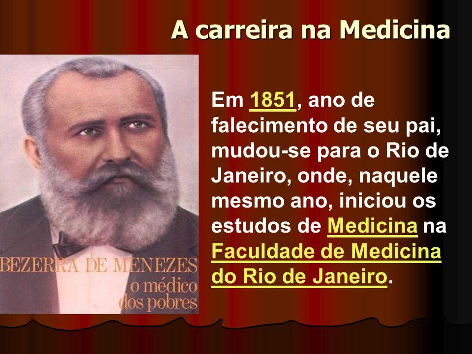 A carreira na Medicina Em 1851, ano de falecimento de seu pai, mudou-se para o Rio de Janeiro, onde, naquele mesmo ano, iniciou os estudos de Medicina na Faculdade de Medicina do Rio de Janeiro.1851Medicina Faculdade de Medicina do Rio de Janeiro