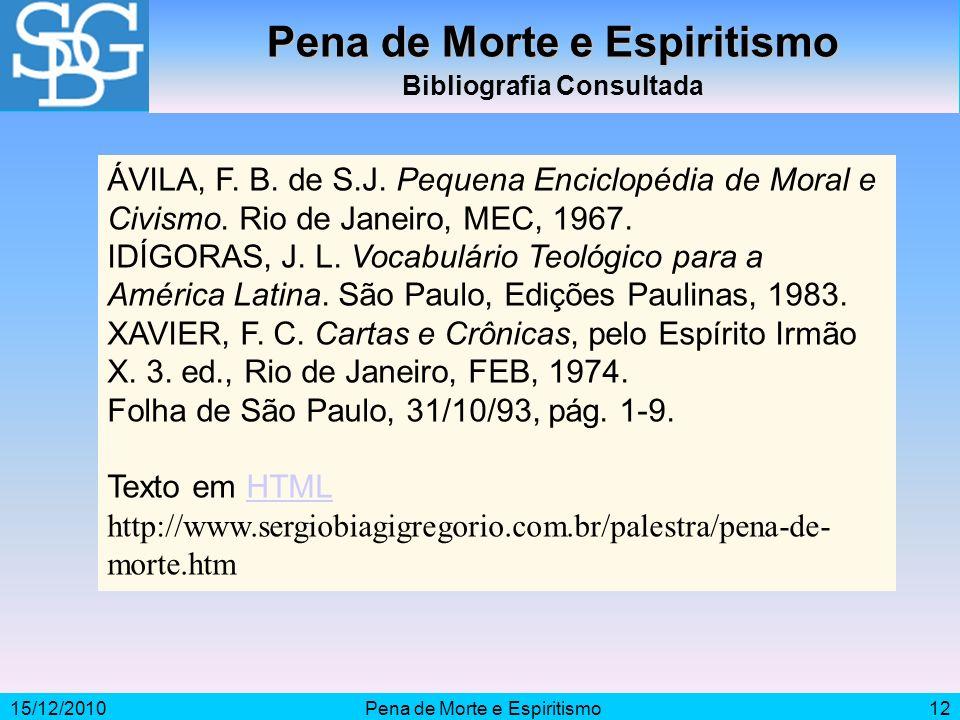 15/12/2010Pena de Morte e Espiritismo12 Pena de Morte e Espiritismo Bibliografia Consultada ÁVILA, F. B. de S.J. Pequena Enciclopédia de Moral e Civis