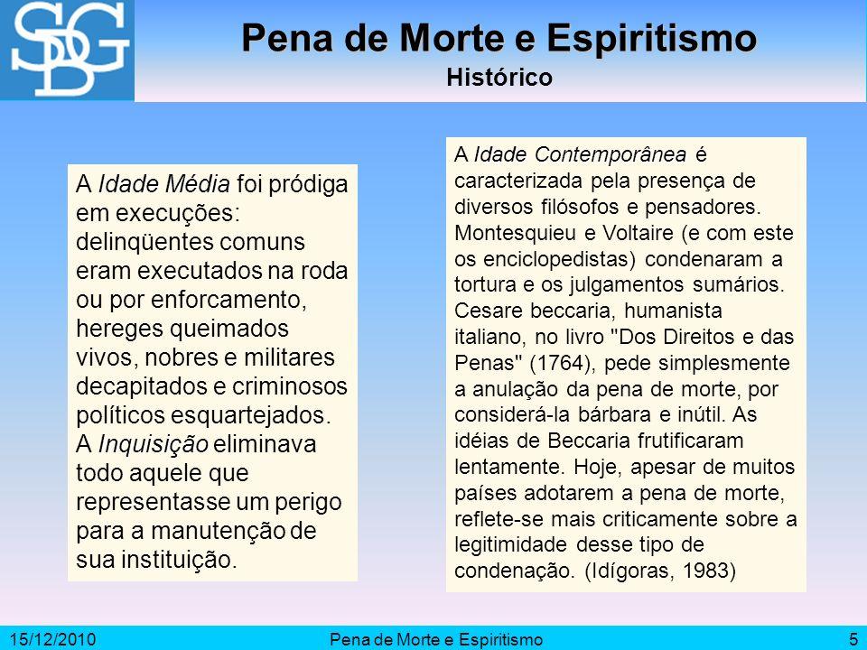 15/12/2010Pena de Morte e Espiritismo5 Histórico Idade Média Inquisição A Idade Média foi pródiga em execuções: delinqüentes comuns eram executados na