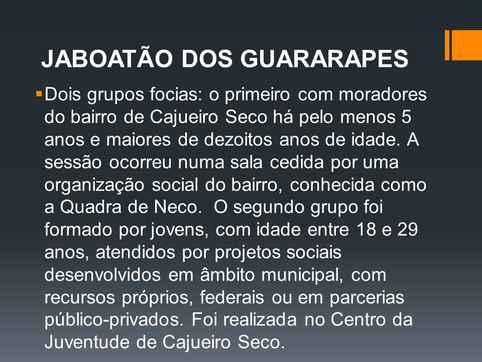 JABOATÃO DOS GUARARAPES Dois grupos focias: o primeiro com moradores do bairro de Cajueiro Seco há pelo menos 5 anos e maiores de dezoitos anos de ida