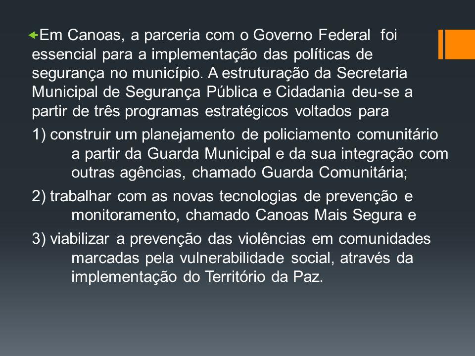 Em Canoas, a parceria com o Governo Federal foi essencial para a implementação das políticas de segurança no município. A estruturação da Secretaria M