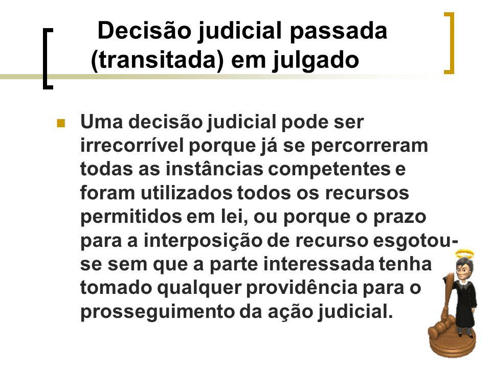 Decisão judicial passada (transitada) em julgado Uma decisão judicial pode ser irrecorrível porque já se percorreram todas as instâncias competentes e