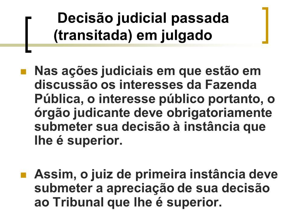 Decisão judicial passada (transitada) em julgado Nas ações judiciais em que estão em discussão os interesses da Fazenda Pública, o interesse público p