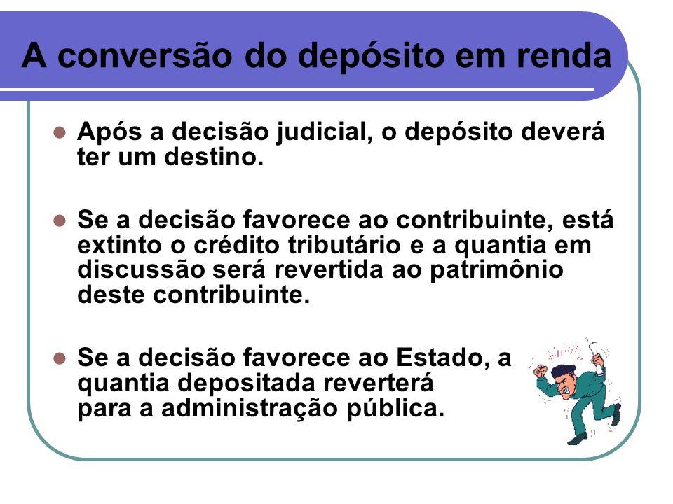 A conversão do depósito em renda A retirada do depósito do tributo em discussão pela Fazenda Pública recebe a denominação de conversão de depósito em renda.