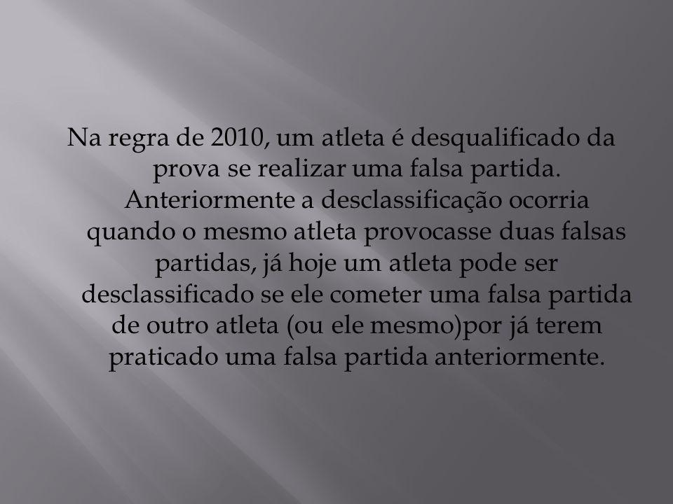Na regra de 2010, um atleta é desqualificado da prova se realizar uma falsa partida. Anteriormente a desclassificação ocorria quando o mesmo atleta pr