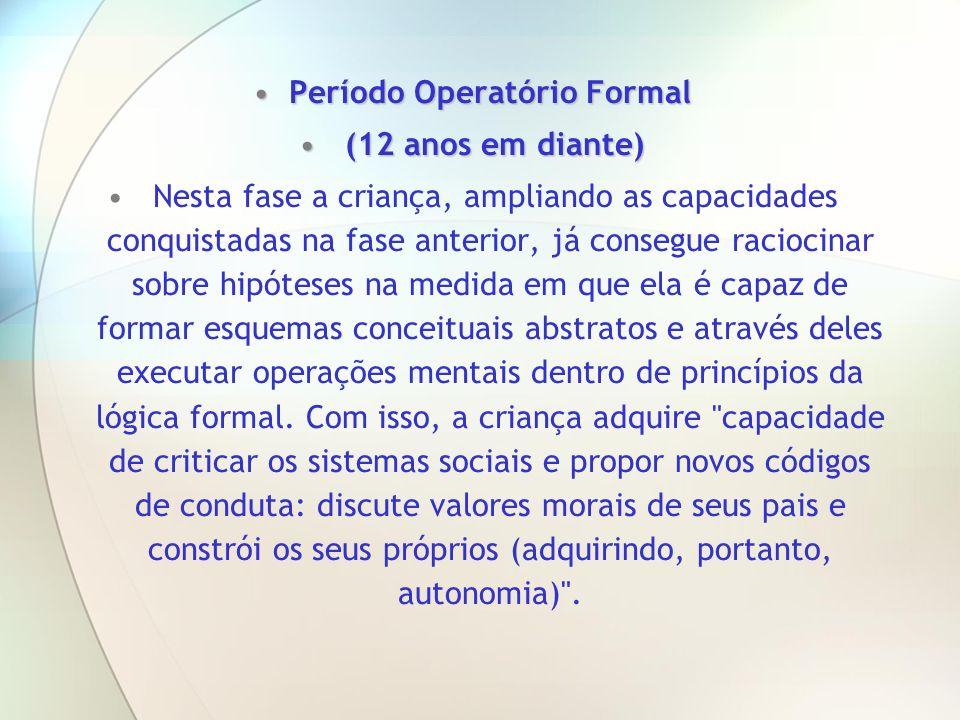 Período Operatório FormalPeríodo Operatório Formal (12 anos em diante) (12 anos em diante) Nesta fase a criança, ampliando as capacidades conquistadas
