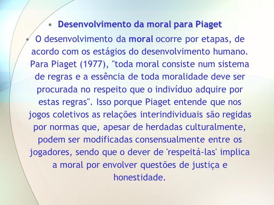 Desenvolvimento da moral para PiagetDesenvolvimento da moral para Piaget O desenvolvimento da moral ocorre por etapas, de acordo com os estágios do de