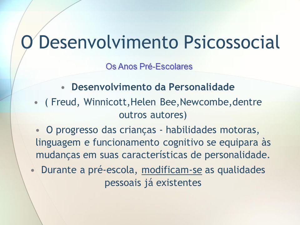 O Desenvolvimento Psicossocial Desenvolvimento da Personalidade ( Freud, Winnicott,Helen Bee,Newcombe,dentre outros autores) O progresso das crianças