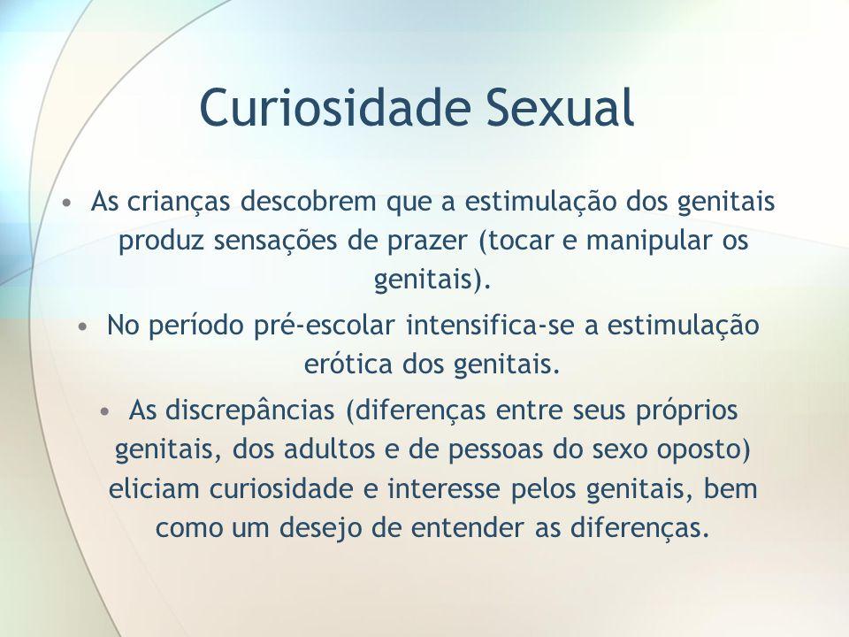 Curiosidade Sexual As crianças descobrem que a estimulação dos genitais produz sensações de prazer (tocar e manipular os genitais). No período pré-esc
