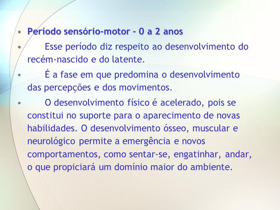 Período sensório-motor - 0 a 2 anosPeríodo sensório-motor - 0 a 2 anos Esse período diz respeito ao desenvolvimento do recém-nascido e do latente. É a