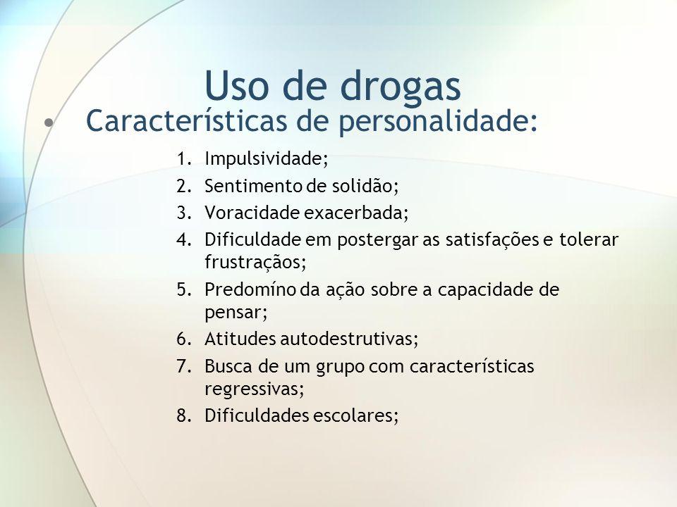 Uso de drogas Características de personalidade: 1.Impulsividade; 2.Sentimento de solidão; 3.Voracidade exacerbada; 4.Dificuldade em postergar as satis