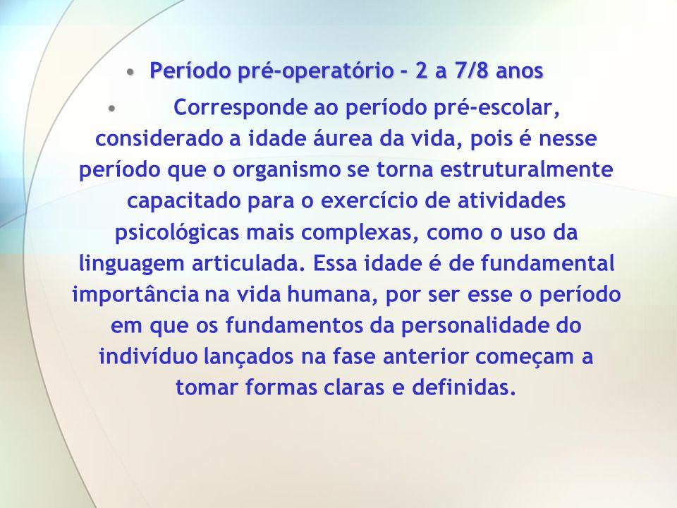 Período pré-operatório - 2 a 7/8 anosPeríodo pré-operatório - 2 a 7/8 anos Corresponde ao período pré-escolar, considerado a idade áurea da vida, pois