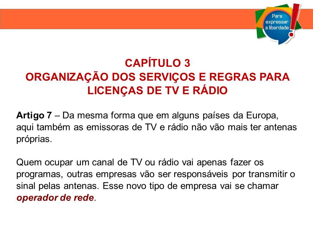 CAPÍTULO 3 ORGANIZAÇÃO DOS SERVIÇOS E REGRAS PARA LICENÇAS DE TV E RÁDIO Artigo 7 – Da mesma forma que em alguns países da Europa, aqui também as emissoras de TV e rádio não vão mais ter antenas próprias.